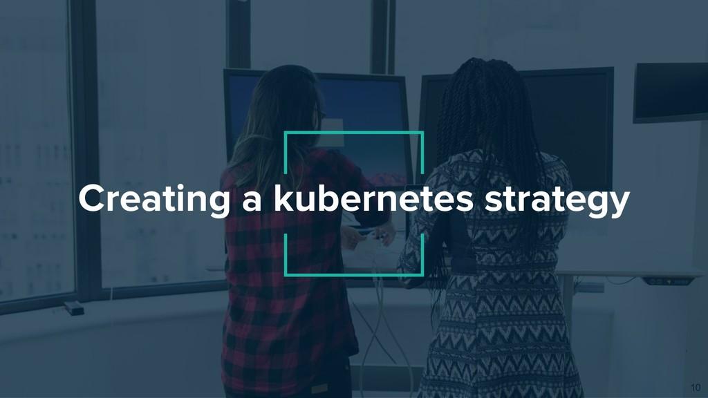 Creating a kubernetes strategy 10