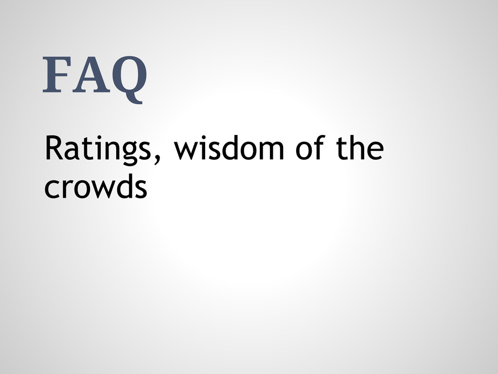 FAQ Ratings, wisdom of the crowds