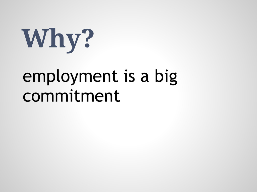 Why? employment is a big commitment