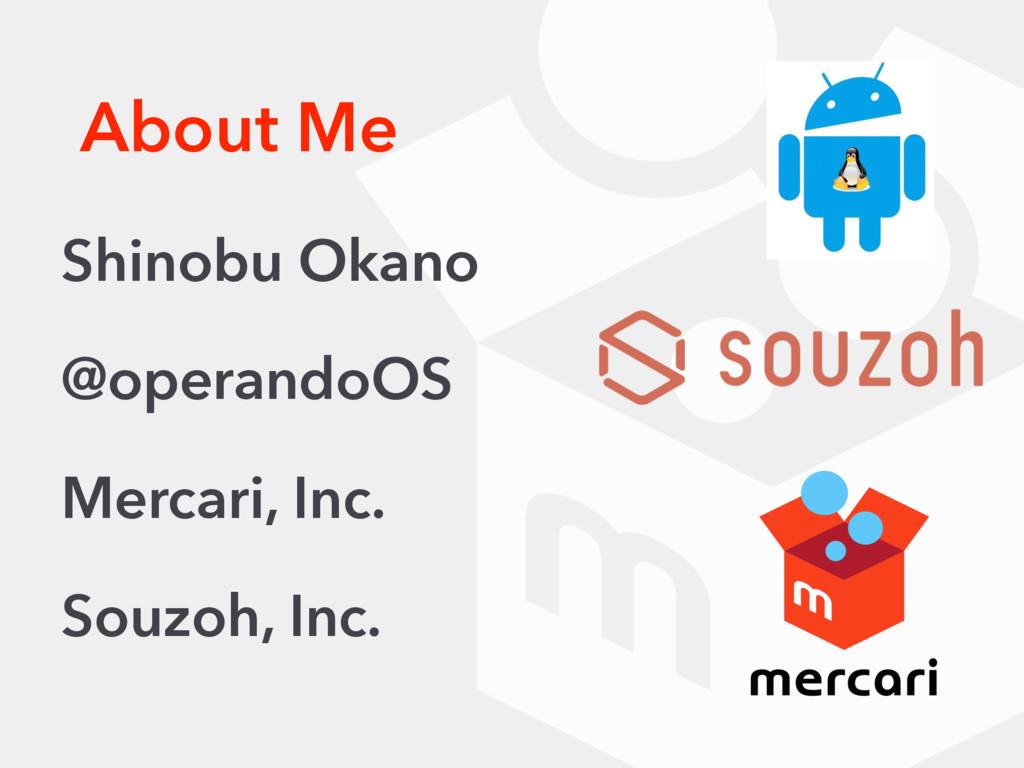 About Me Shinobu Okano @operandoOS Mercari, Inc...