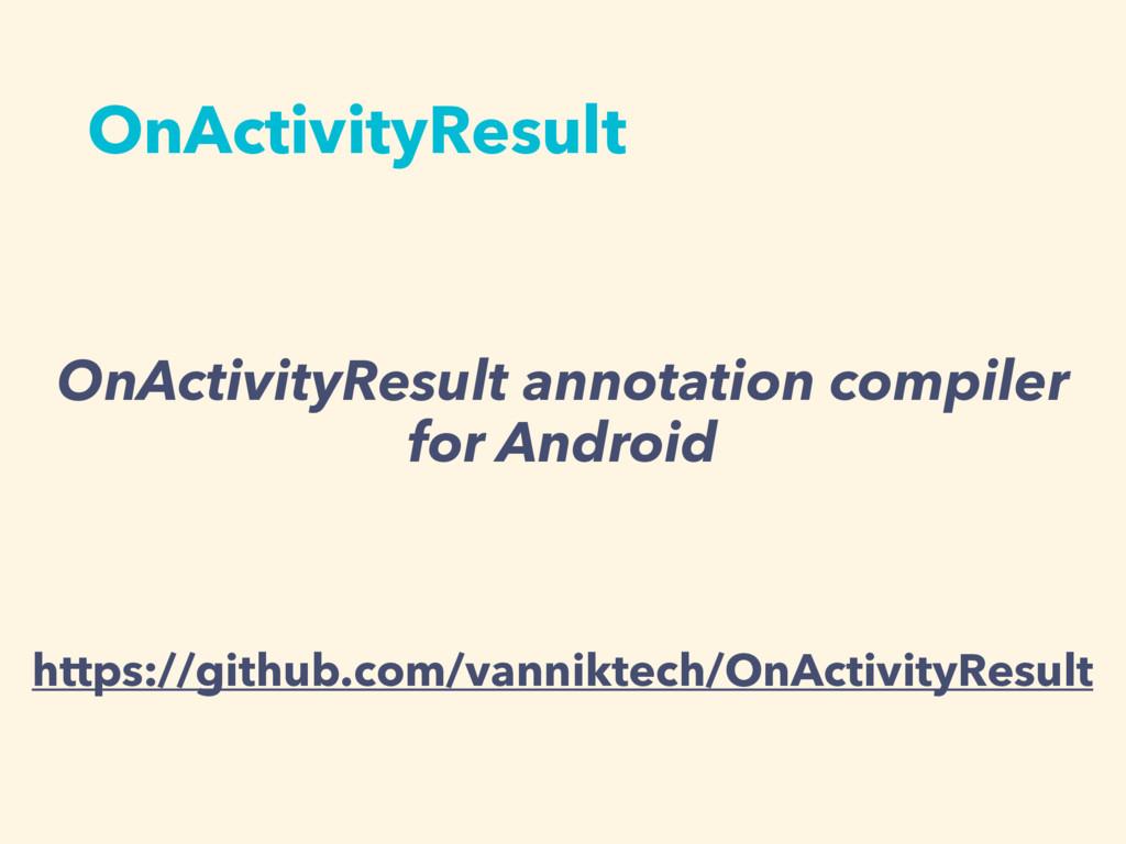 OnActivityResult OnActivityResult annotation co...