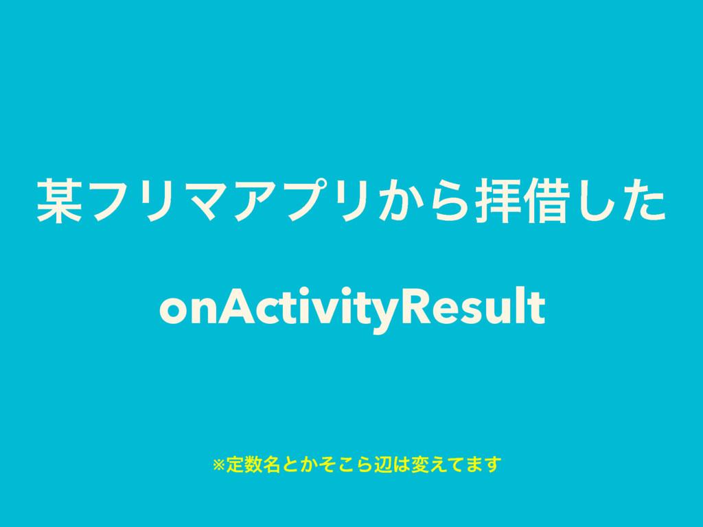 ϑϦϚΞϓϦ͔Βഈआͨ͠ onActivityResult ※ఆ໊ͱ͔ͦ͜Βลม͑ͯ·͢
