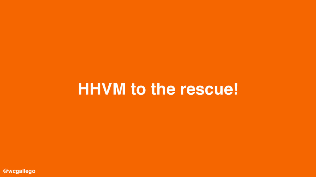 HHVM to the rescue! @wcgallego