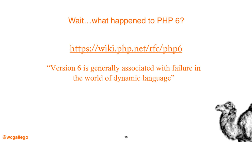 """16 https://wiki.php.net/rfc/php6 """"Version 6 is ..."""