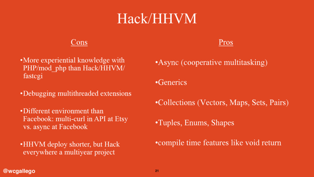 21 Hack/HHVM @wcgallego Cons •More experiential...