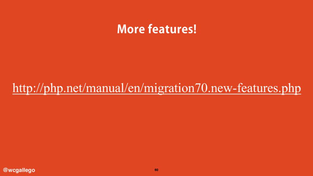 60 .PSFGFBUVSFT http://php.net/manual/en/migr...