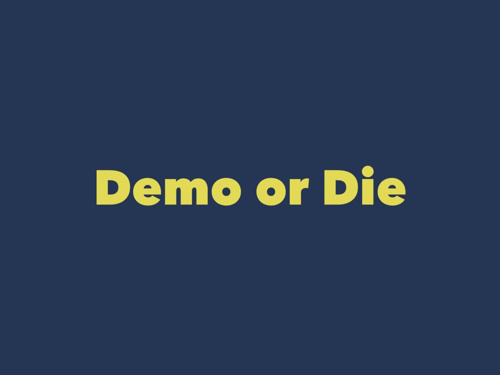 Demo or Die