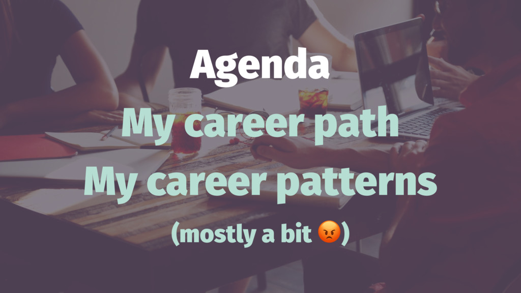 Agenda My career path My career patterns (mostl...