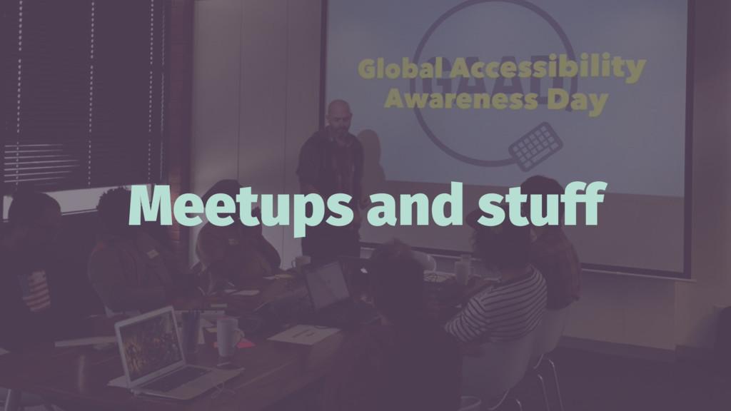 Meetups and stuff