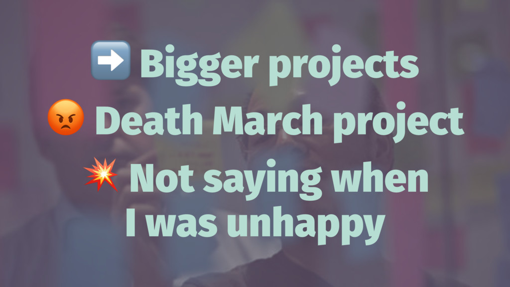 ➡ Bigger projects ! Death March project ! Not s...