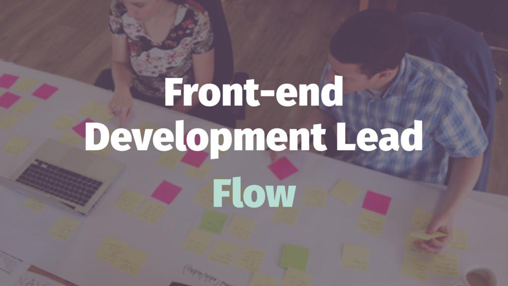 Front-end Development Lead Flow