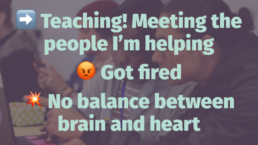 ➡ Teaching! Meeting the people I'm helping ! Go...