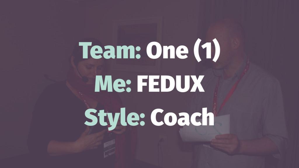 Team: One (1) Me: FEDUX Style: Coach