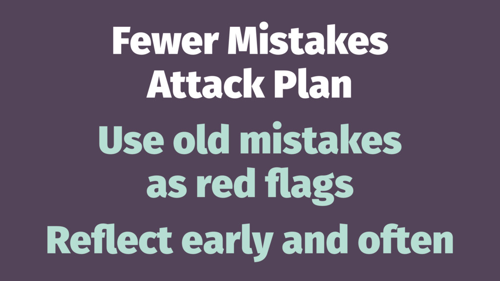 Fewer Mistakes Attack Plan Use old mistakes as ...