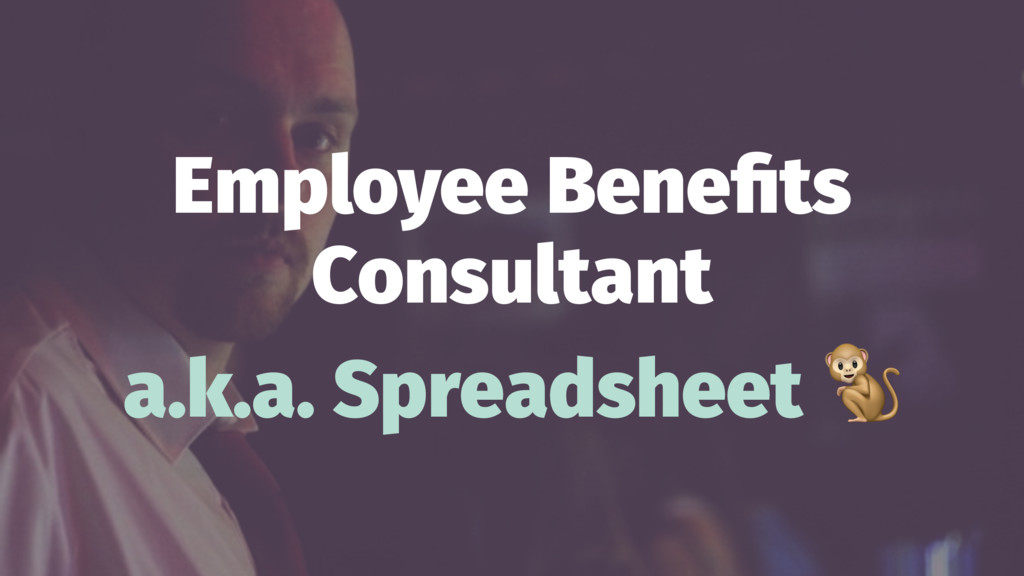 Employee Benefits Consultant a.k.a. Spreadsheet