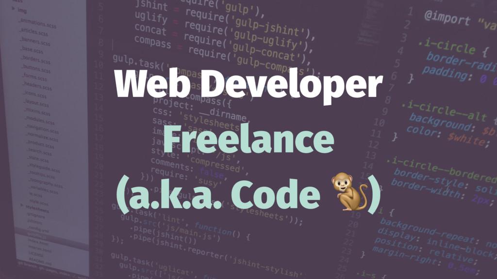 Web Developer Freelance (a.k.a. Code )