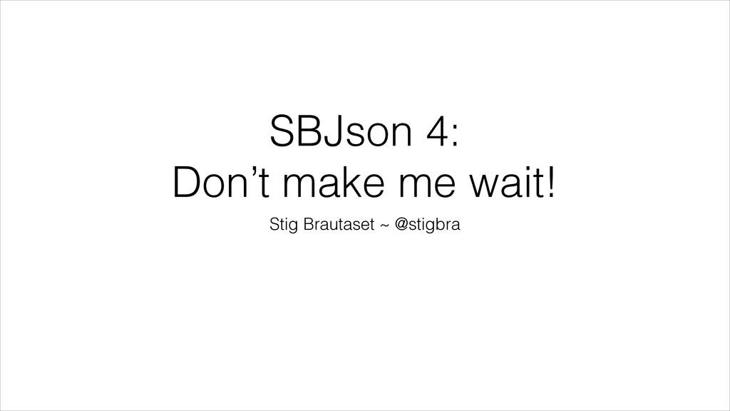 SBJson 4: Don't make me wait! Stig Brautaset ~ ...
