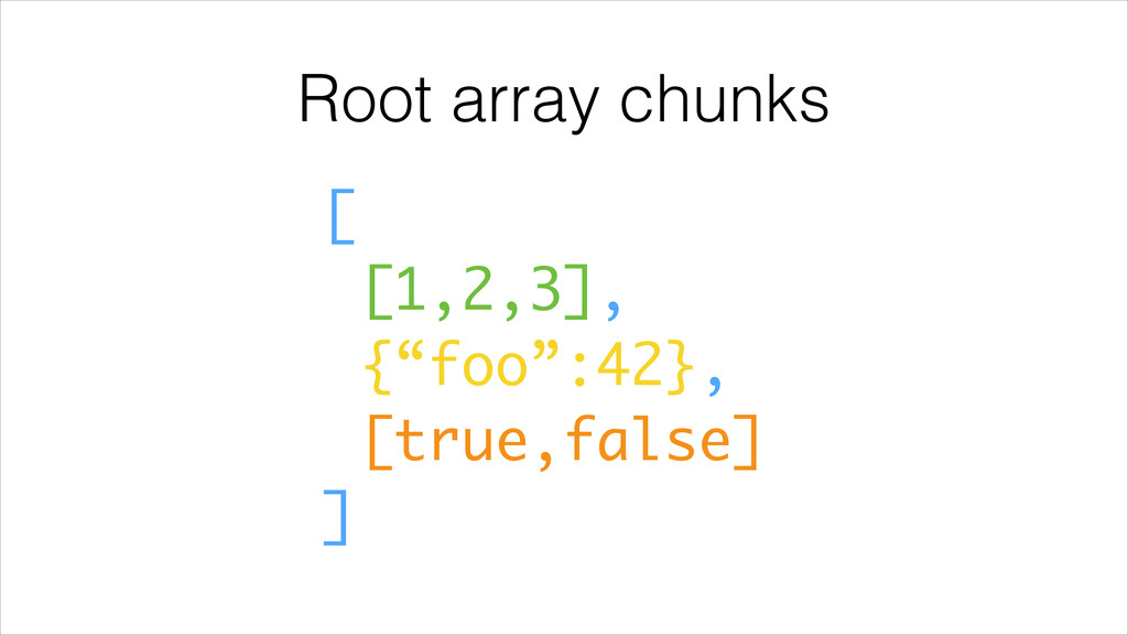 "Root array chunks [ [1,2,3], {""foo"":42}, [true,..."