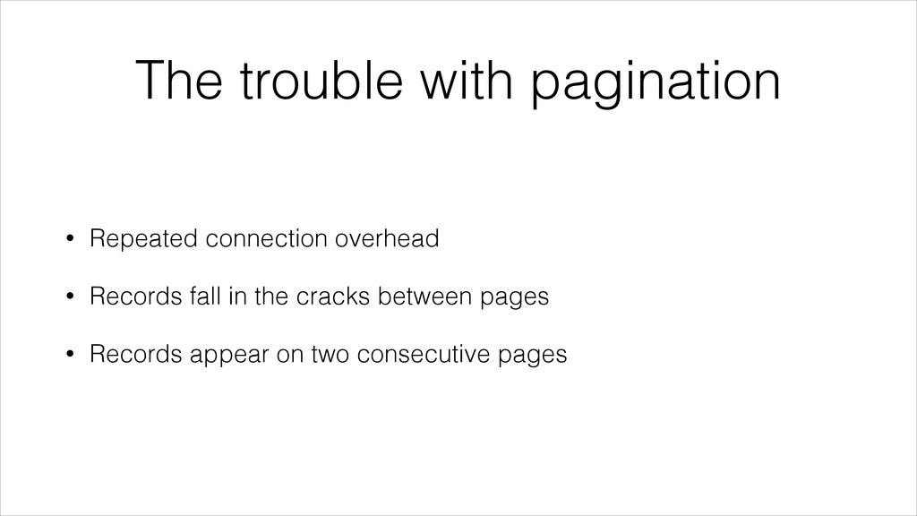 The trouble with pagination • Repeated connecti...