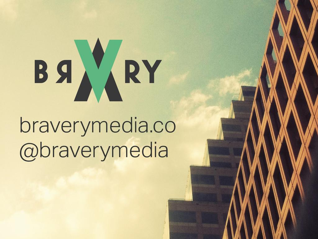 braverymedia.co @braverymedia