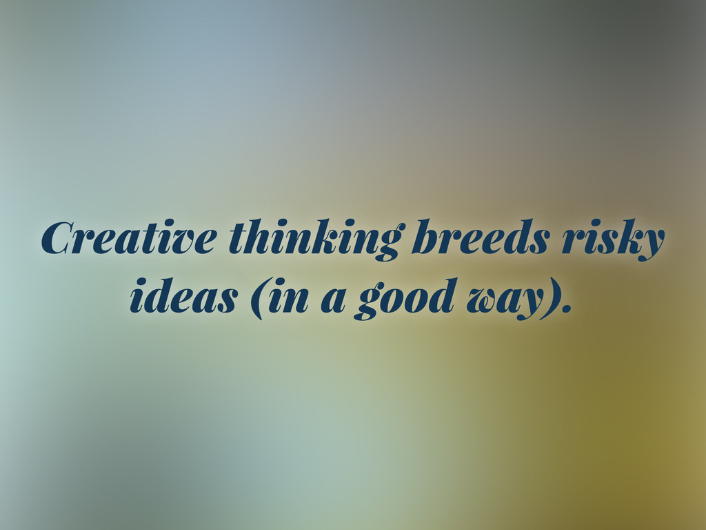 Creative thinking breeds risky ideas (in a good...