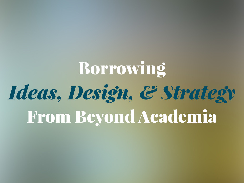 Borrowing Ideas, Design, & Strategy From Beyond...