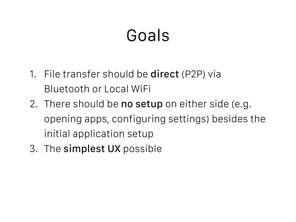 Goals 1. File transfer should be direct (P2P) v...