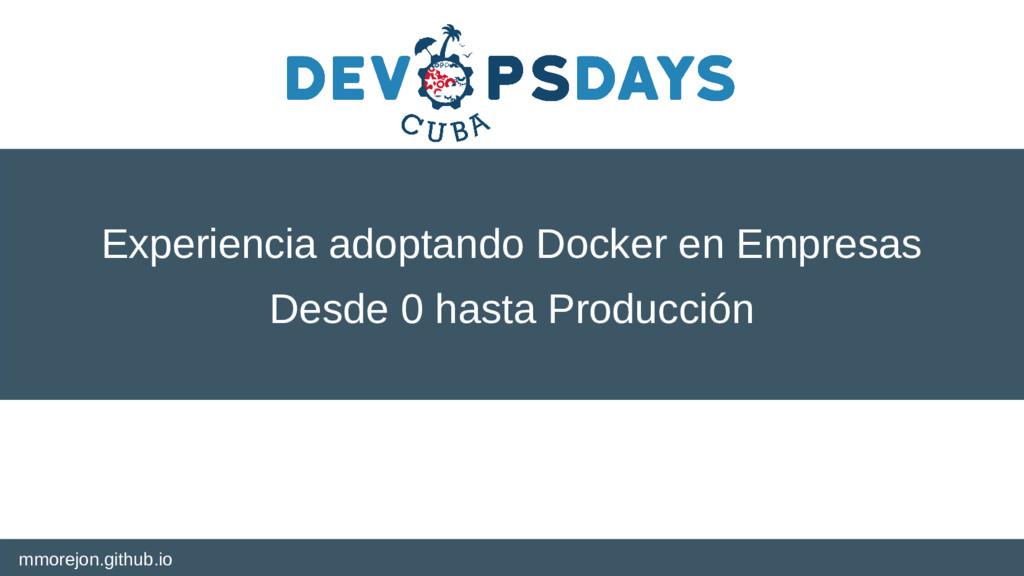 mmorejon.github.io Experiencia adoptando Docker...