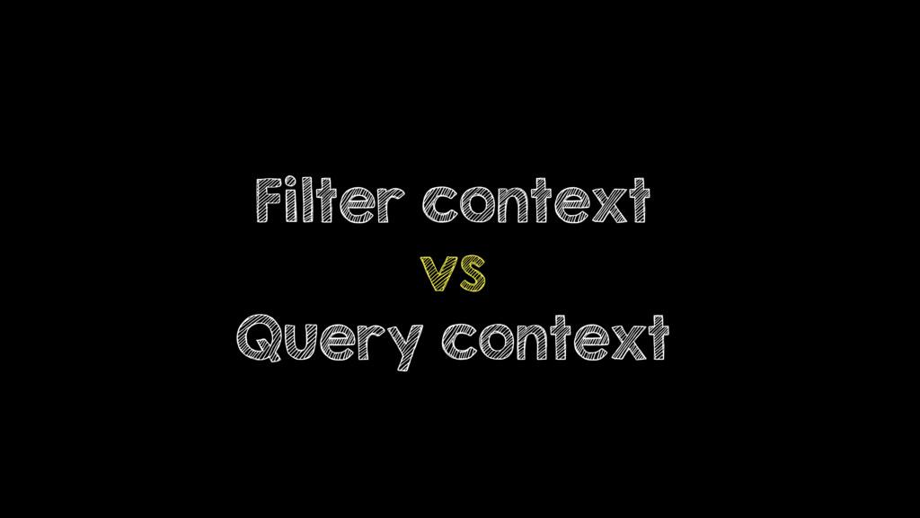 Filter context vs Query context