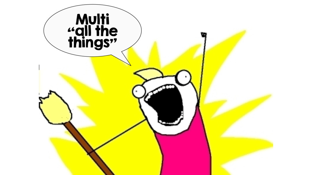 """Multi """"all the things"""""""