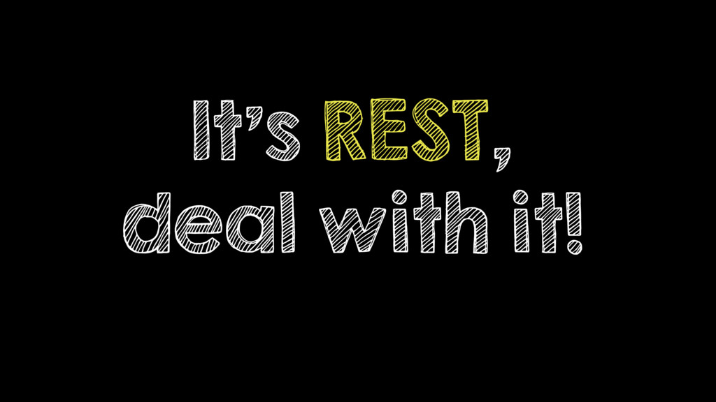 It's REST, deal with it!