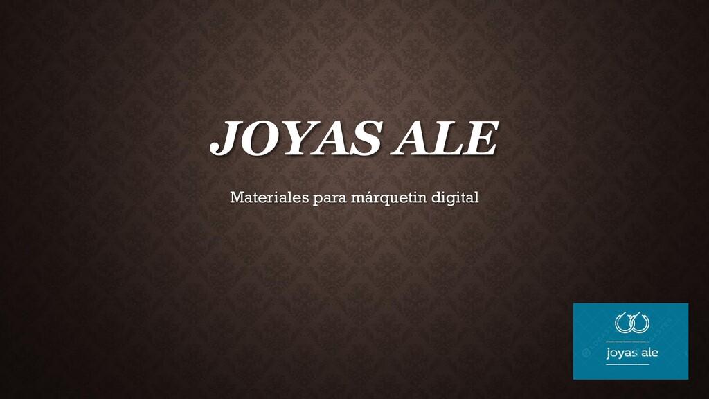 JOYAS ALE Materiales para márquetin digital