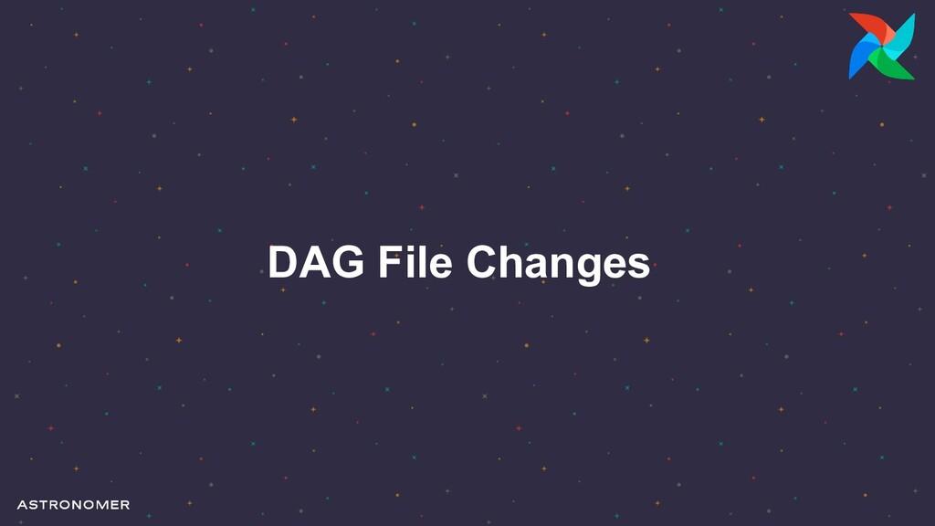 DAG File Changes