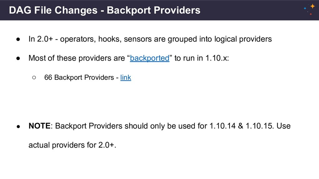 DAG File Changes - Backport Providers ● In 2.0+...