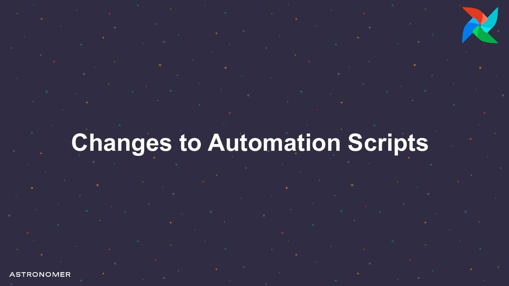Changes to Automation Scripts