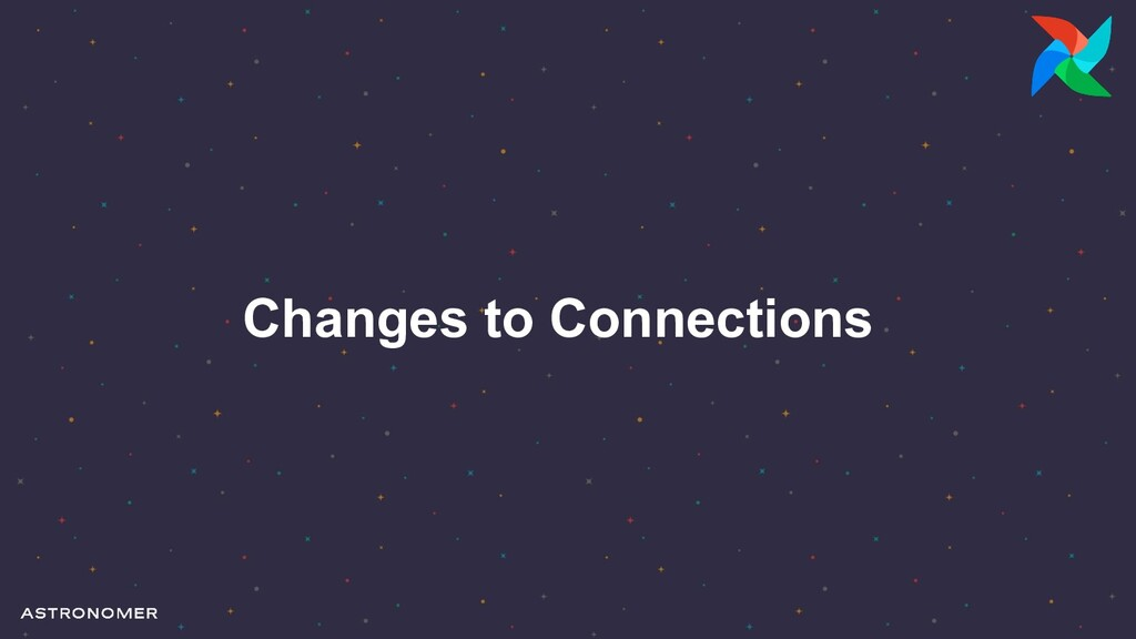 Changes to Connections