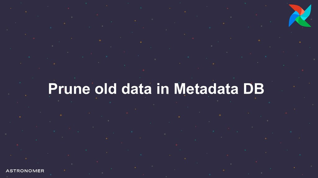 Prune old data in Metadata DB