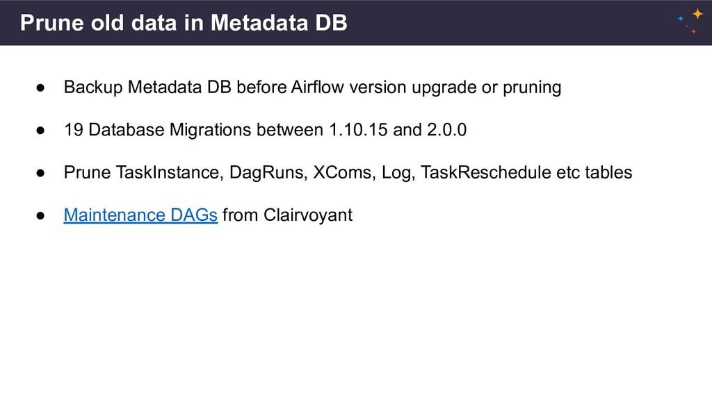 Prune old data in Metadata DB ● Backup Metadata...