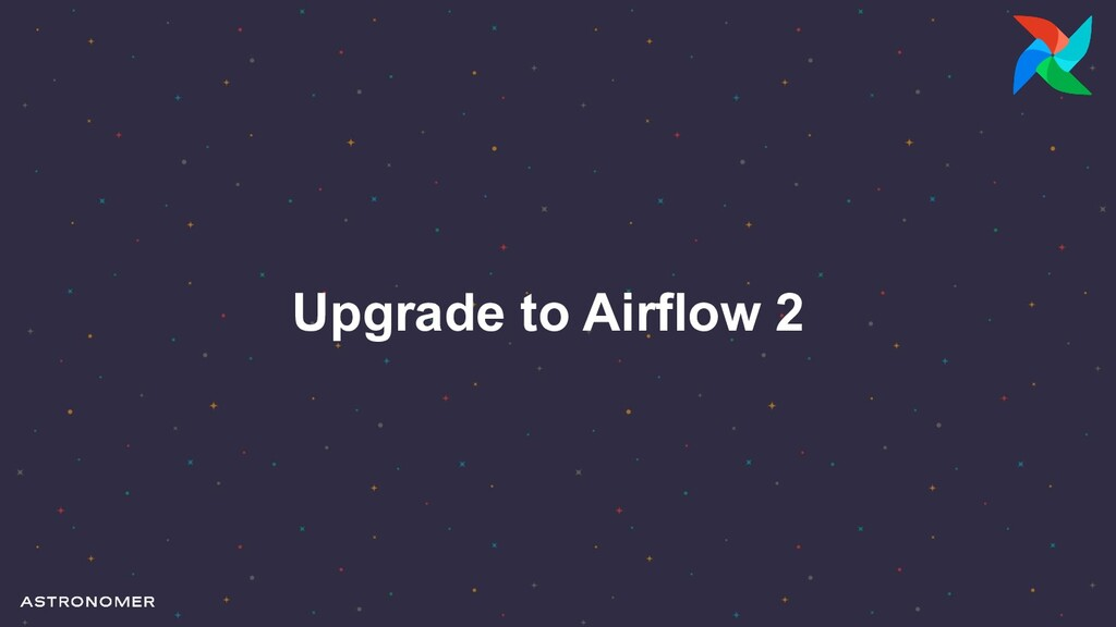 Upgrade to Airflow 2