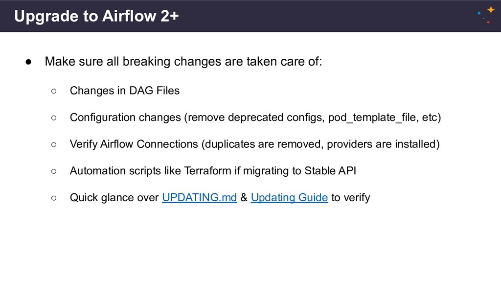 Upgrade to Airflow 2+ ● Make sure all breaking ...
