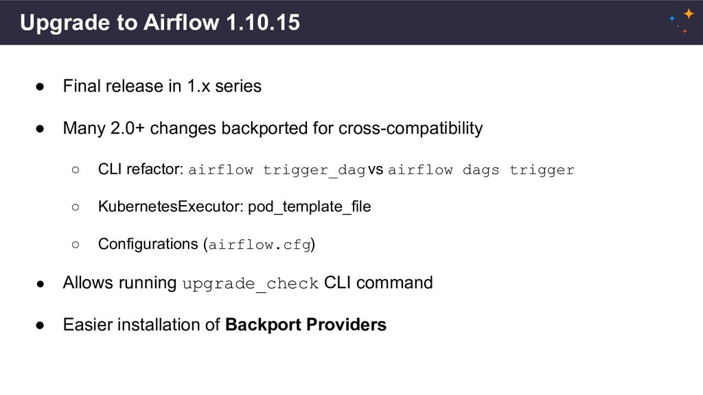 Upgrade to Airflow 1.10.15 ● Final release in 1...