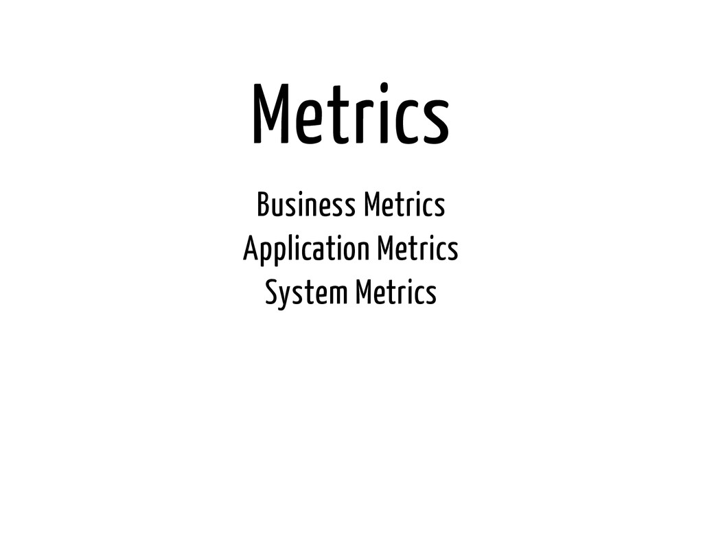 Metrics Business Metrics Application Metrics Sy...