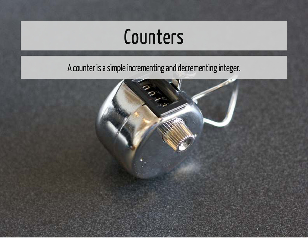 Counters A counter is a simple incrementing and...