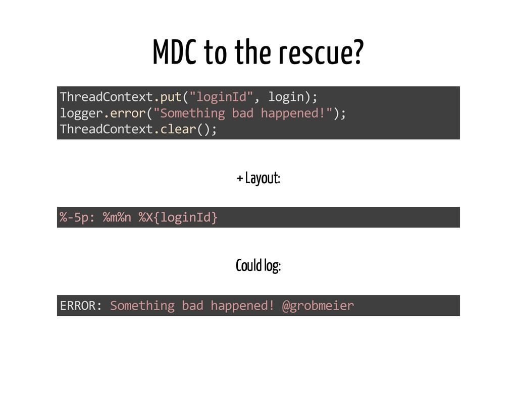 "MDC to the rescue? ThreadContext.put ""loginId"",..."