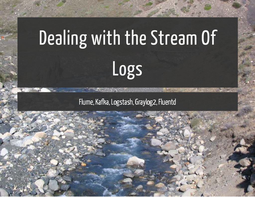 Dealing with the Stream Of Logs Flume, Kafka, L...