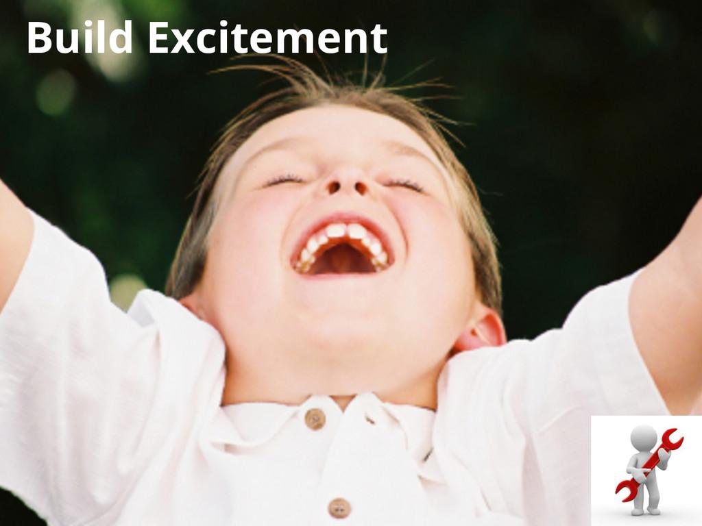 Build Excitement
