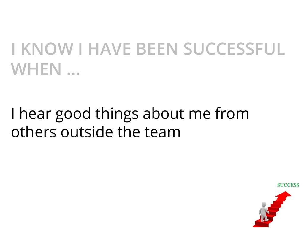 I KNOW I HAVE BEEN SUCCESSFUL WHEN ... I hear g...