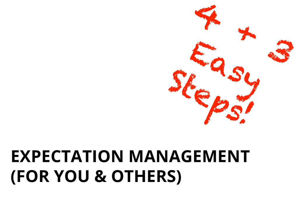 EXPECTATION MANAGEMENT (FOR YOU & OTHERS)