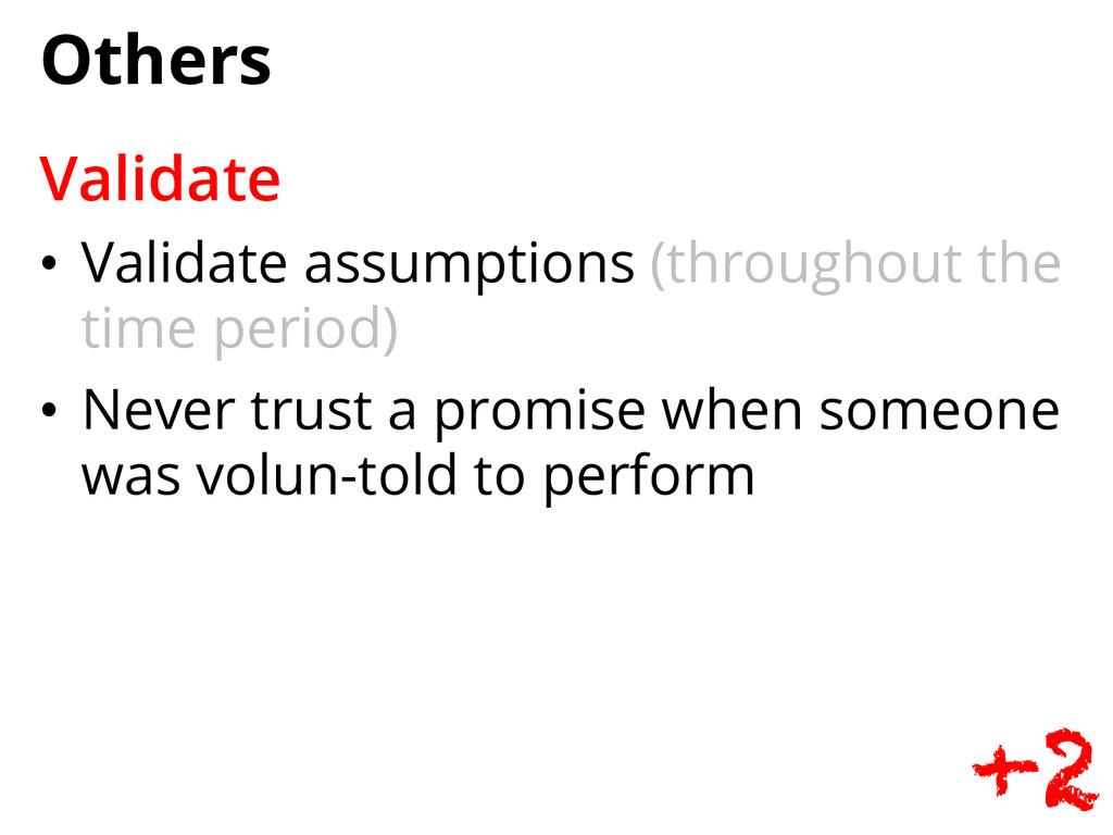 Others Validate • Validate assumptions (throug...