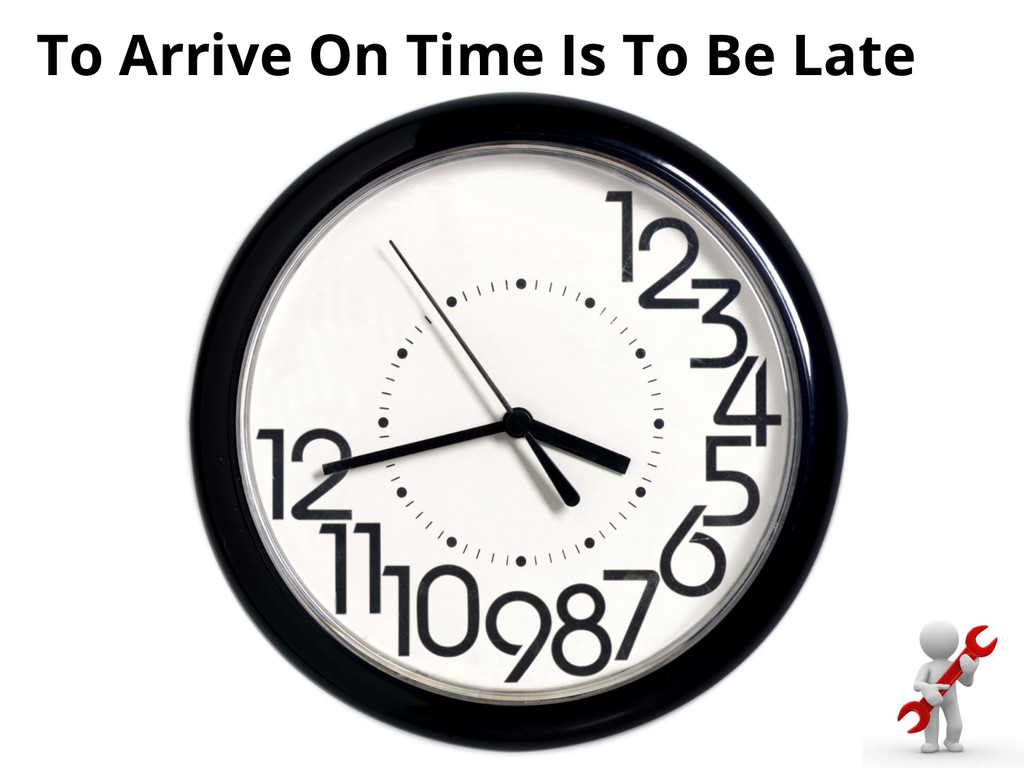 To Arrive On Time Is To Be Late